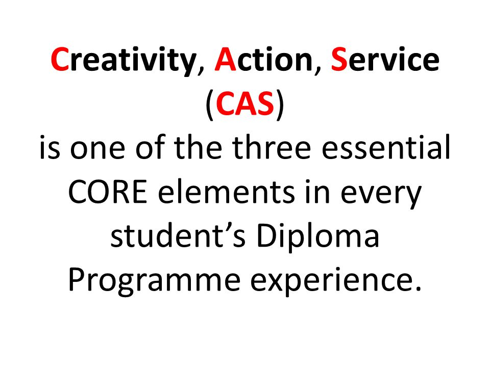 Creativity, Action, Service (CAS) is one of the three essential CORE elements in every student's Diploma Programme experience.