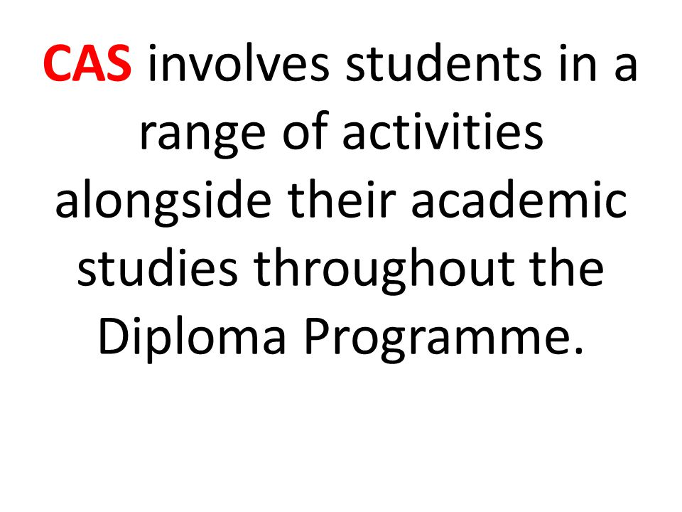 CAS involves students in a range of activities alongside their academic studies throughout the Diploma Programme.