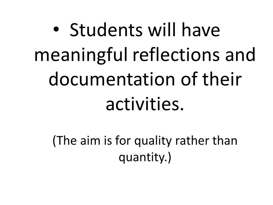 Students will have meaningful reflections and documentation of their activities.