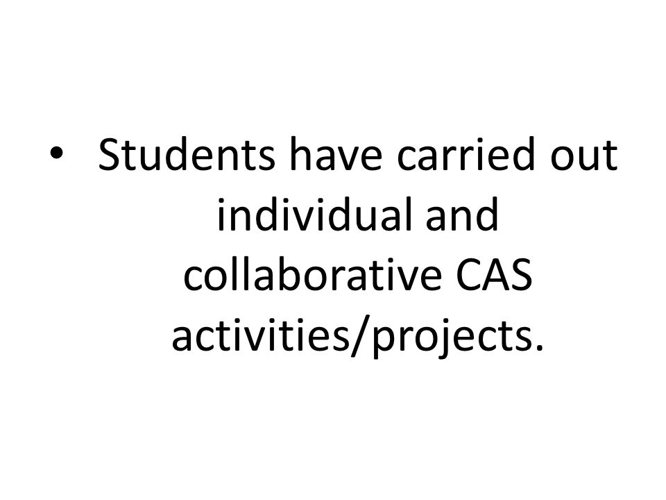 Students have carried out individual and collaborative CAS activities/projects.