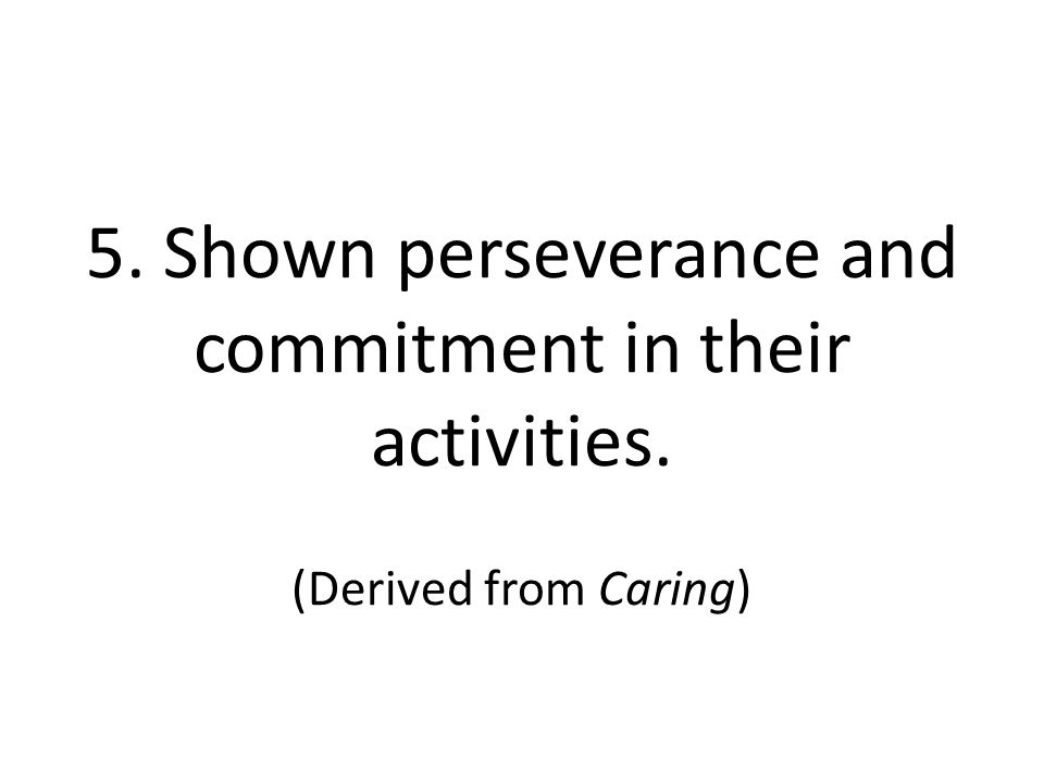 5. Shown perseverance and commitment in their activities