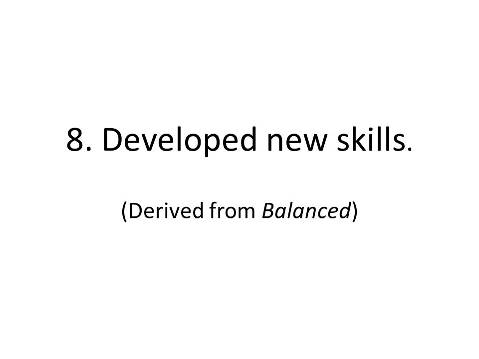 8. Developed new skills. (Derived from Balanced)