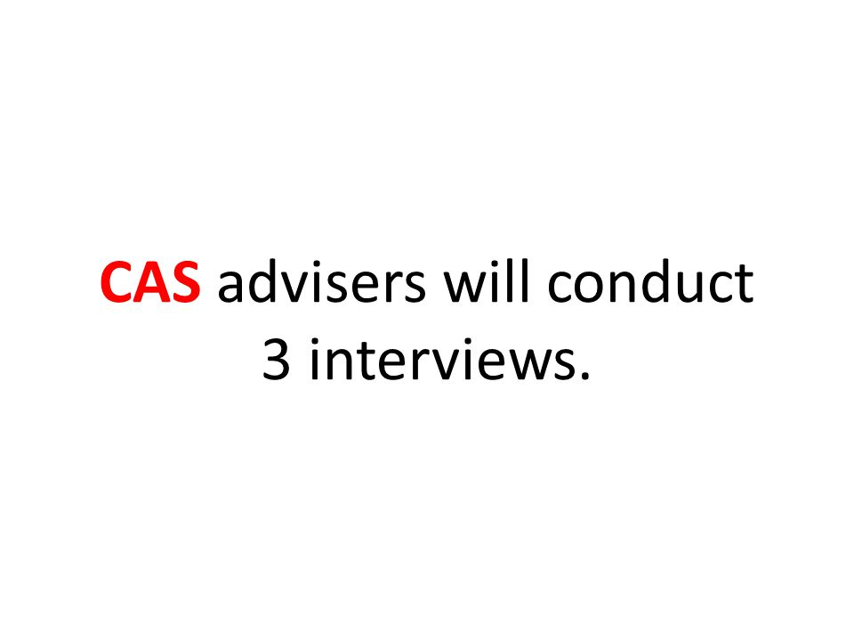CAS advisers will conduct 3 interviews.