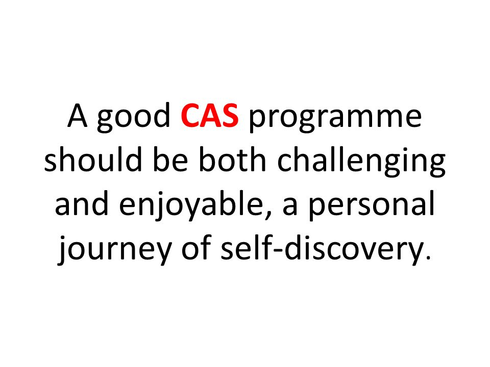 A good CAS programme should be both challenging and enjoyable, a personal journey of self‑discovery.