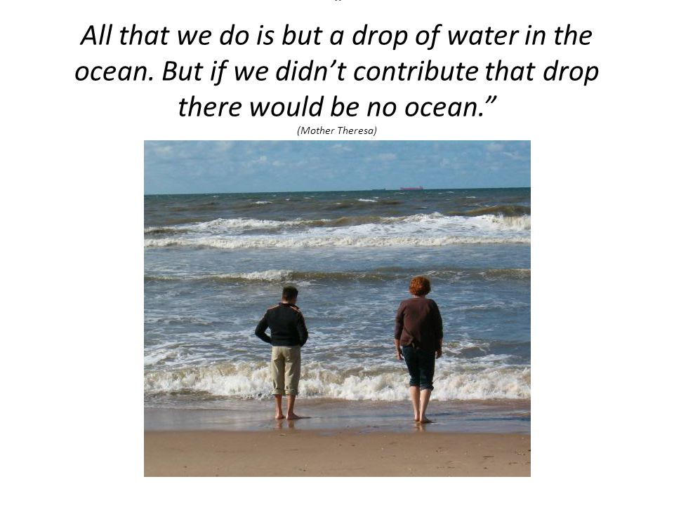 All that we do is but a drop of water in the ocean