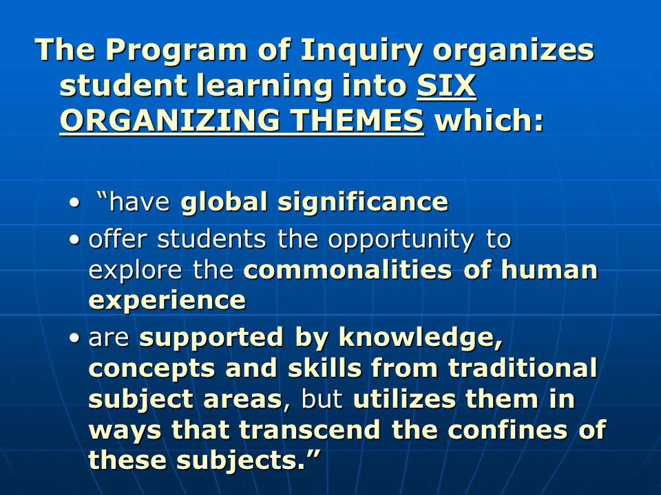 The Program of Inquiry organizes student learning into SIX ORGANIZING THEMES which: