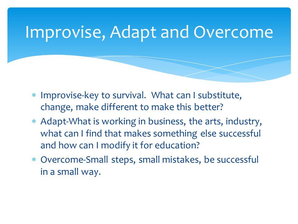 Improvise, Adapt and Overcome
