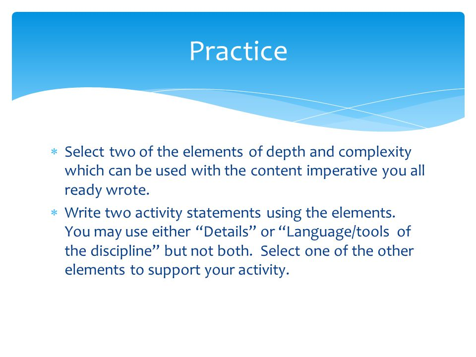 Practice Select two of the elements of depth and complexity which can be used with the content imperative you all ready wrote.