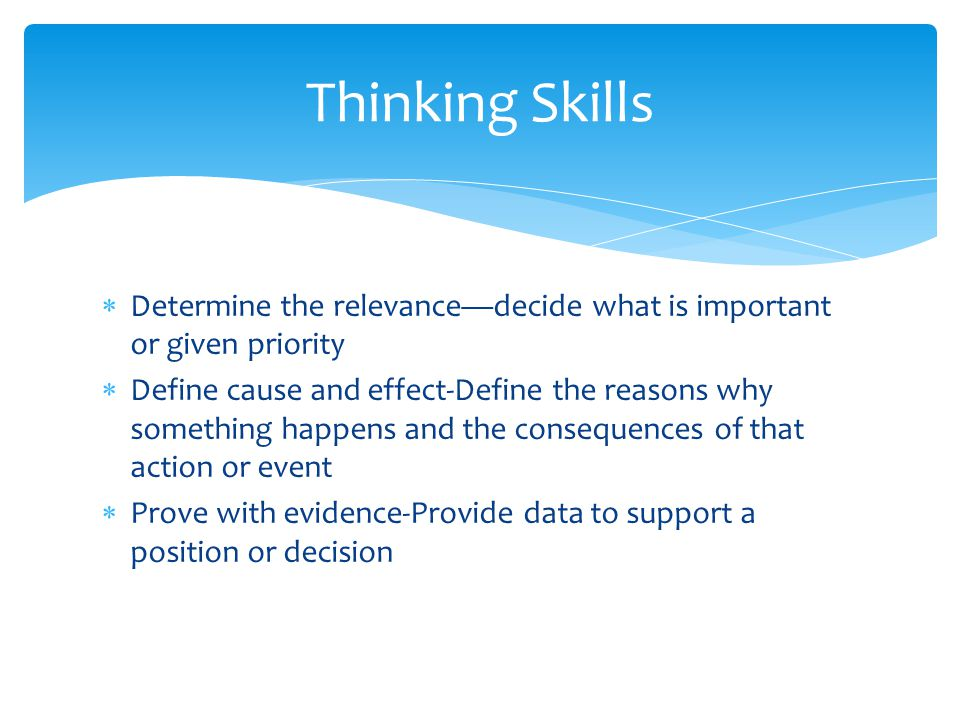 Thinking Skills Determine the relevance—decide what is important or given priority.