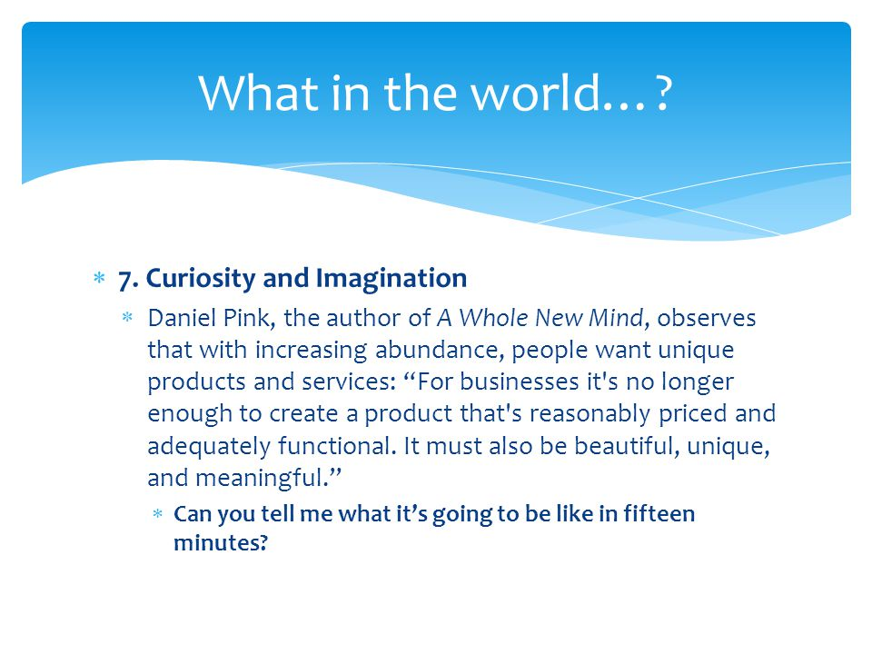 What in the world… 7. Curiosity and Imagination