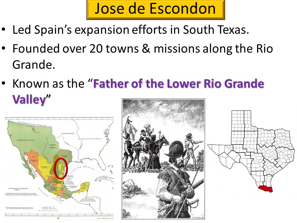 Jose de Escondon Led Spain's expansion efforts in South Texas.