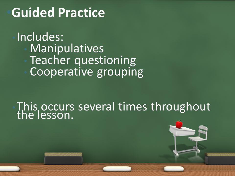Guided Practice Includes: Manipulatives Teacher questioning
