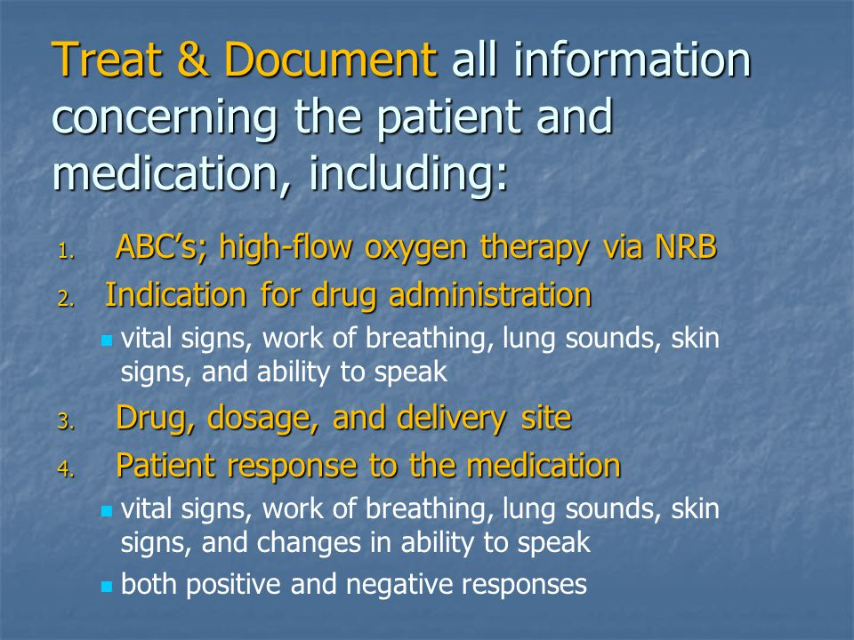 Treat & Document all information concerning the patient and medication, including: