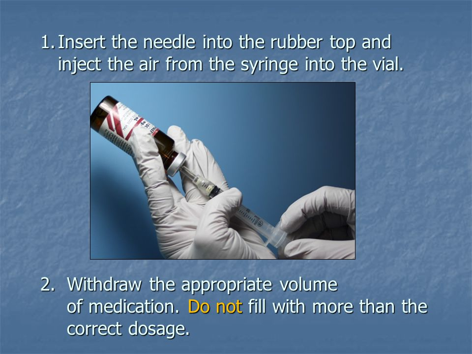 Insert the needle into the rubber top and inject the air from the syringe into the vial.