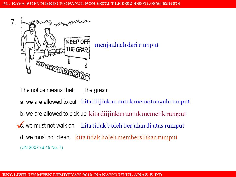  7. menjauhlah dari rumput The notice means that ___ the grass.