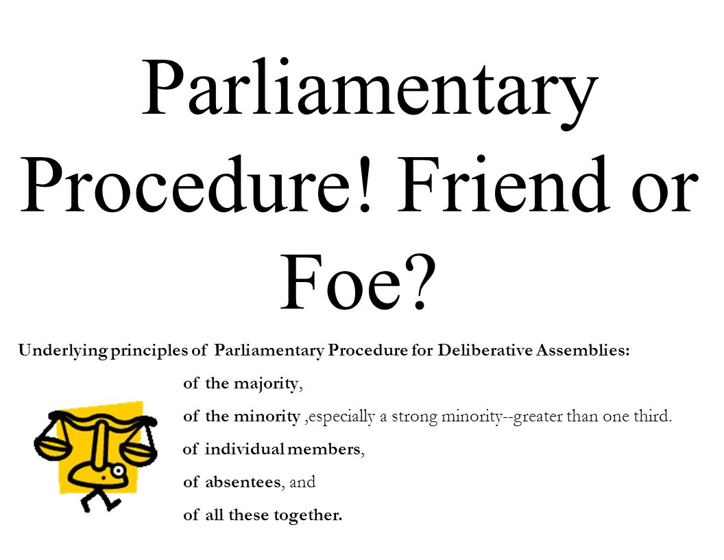 Parliamentary Procedure! Friend or Foe