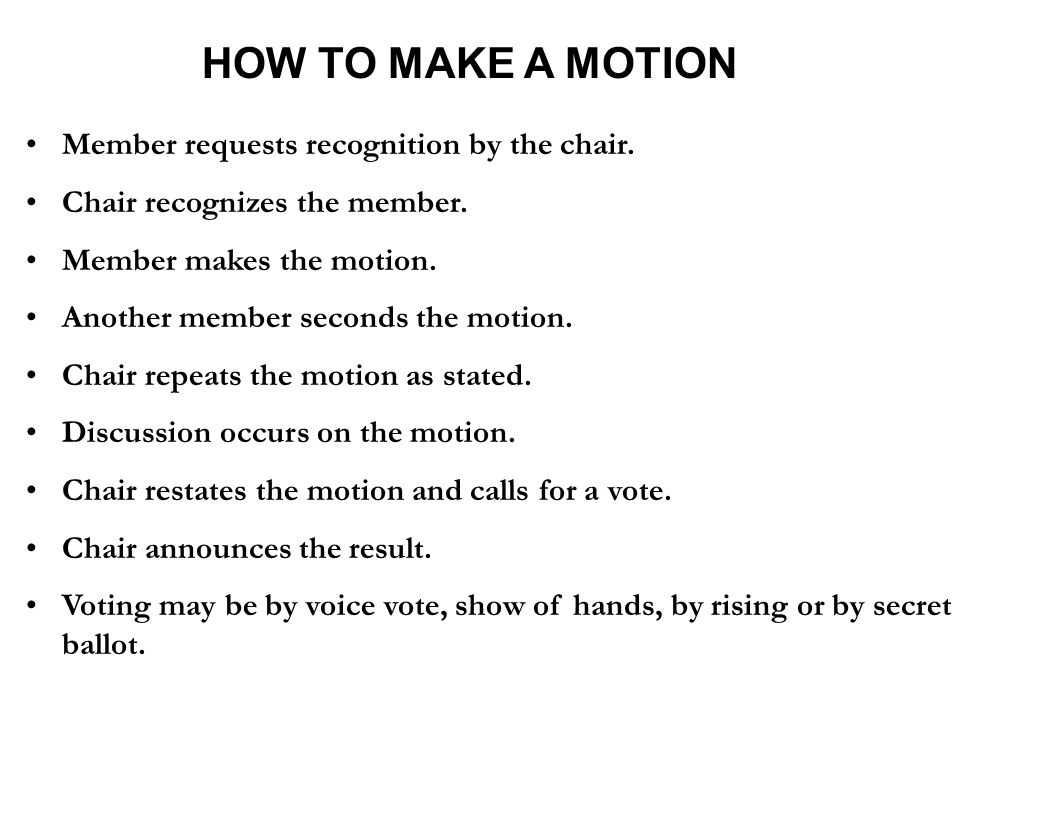 HOW TO MAKE A MOTION Member requests recognition by the chair.