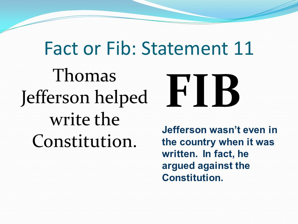 Thomas Jefferson helped write the Constitution.