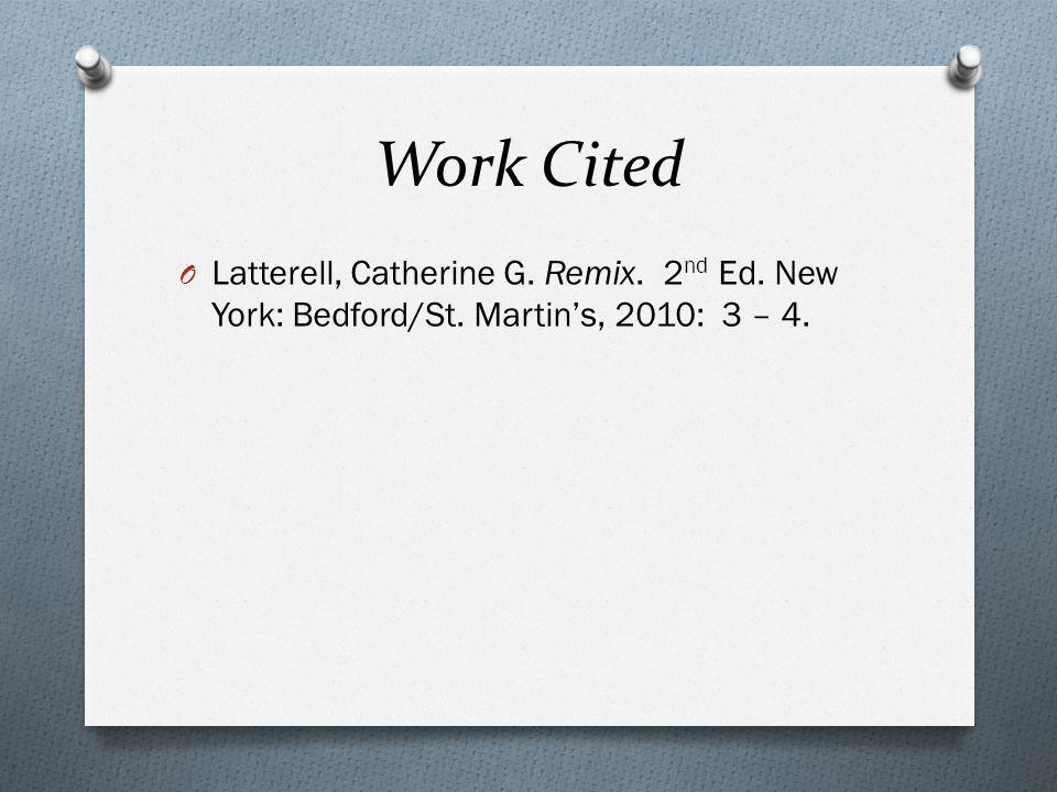 Work Cited Latterell, Catherine G. Remix. 2nd Ed. New York: Bedford/St. Martin's, 2010: 3 – 4.