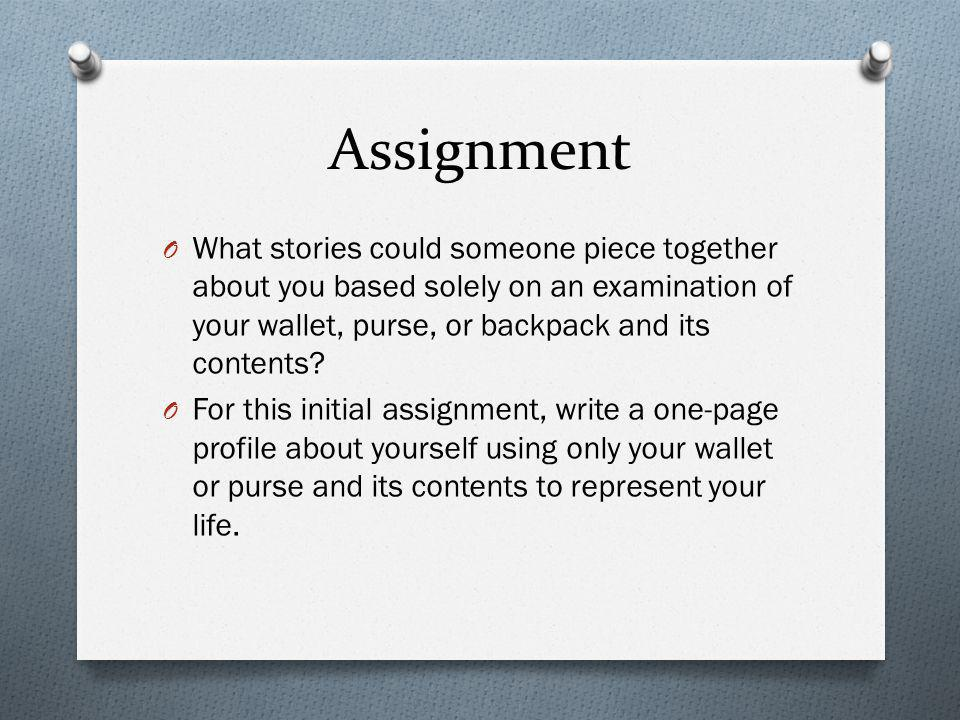 Assignment What stories could someone piece together about you based solely on an examination of your wallet, purse, or backpack and its contents