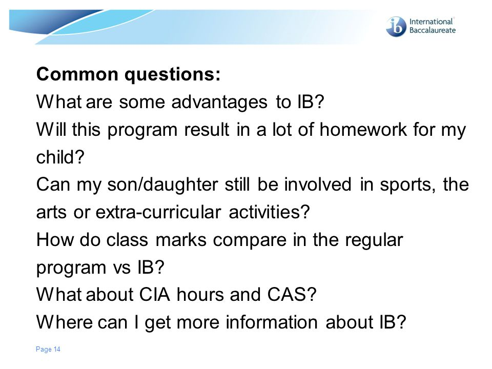 Common questions: What are some advantages to IB Will this program result in a lot of homework for my.