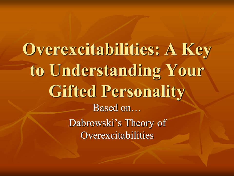 Overexcitabilities: A Key to Understanding Your Gifted Personality