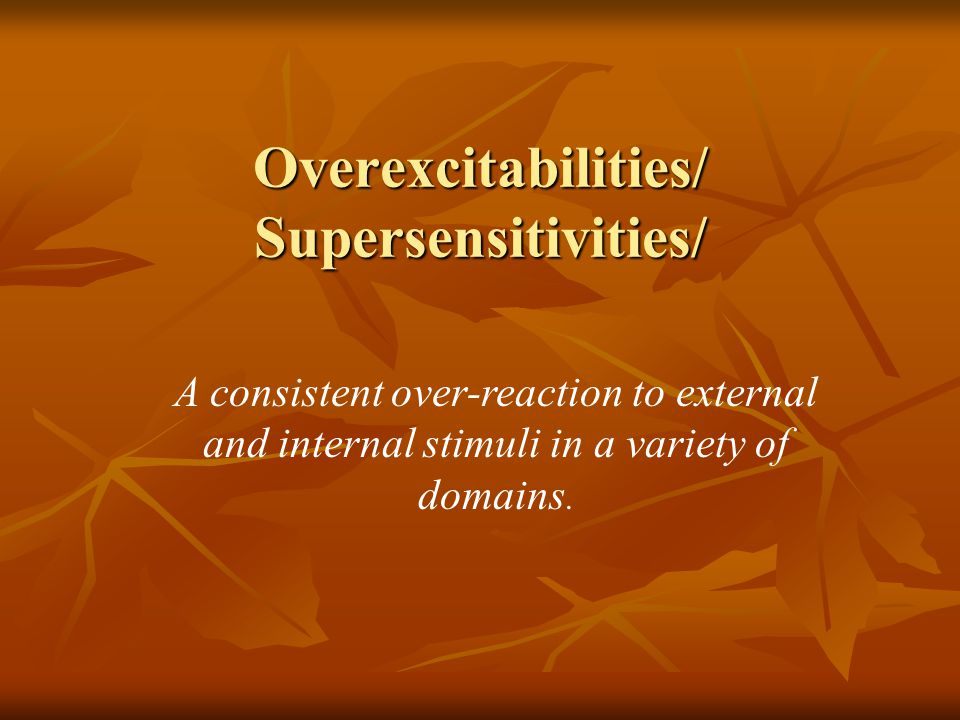 Overexcitabilities/ Supersensitivities/