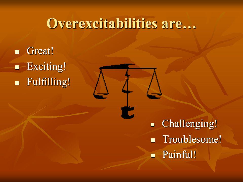 Overexcitabilities are…