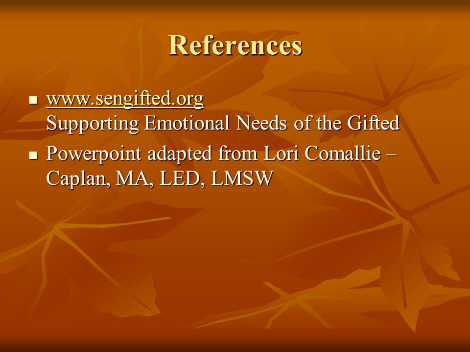 References www.sengifted.org Supporting Emotional Needs of the Gifted