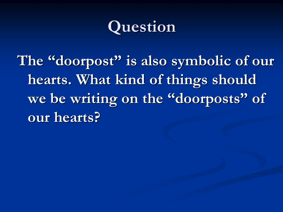 Question The doorpost is also symbolic of our hearts.