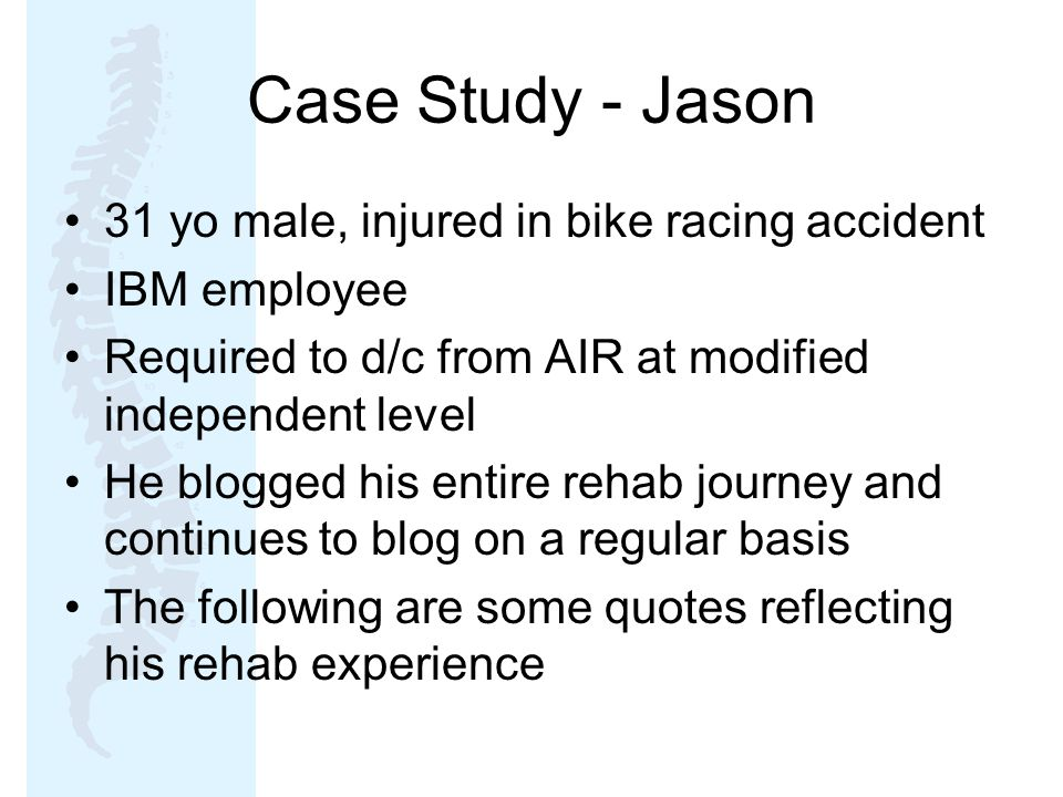 Case Study - Jason 31 yo male, injured in bike racing accident
