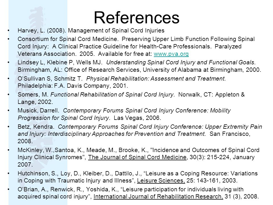 References Harvey, L. (2008). Management of Spinal Cord Injuries