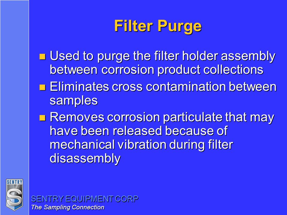 Filter Purge Used to purge the filter holder assembly between corrosion product collections. Eliminates cross contamination between samples.