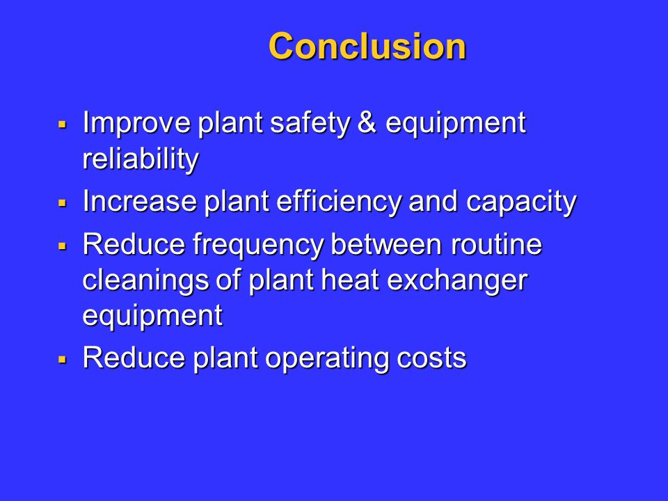 Conclusion Improve plant safety & equipment reliability