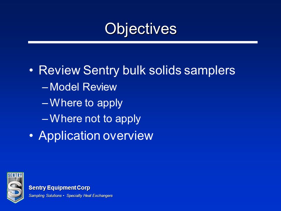 Objectives Review Sentry bulk solids samplers Application overview
