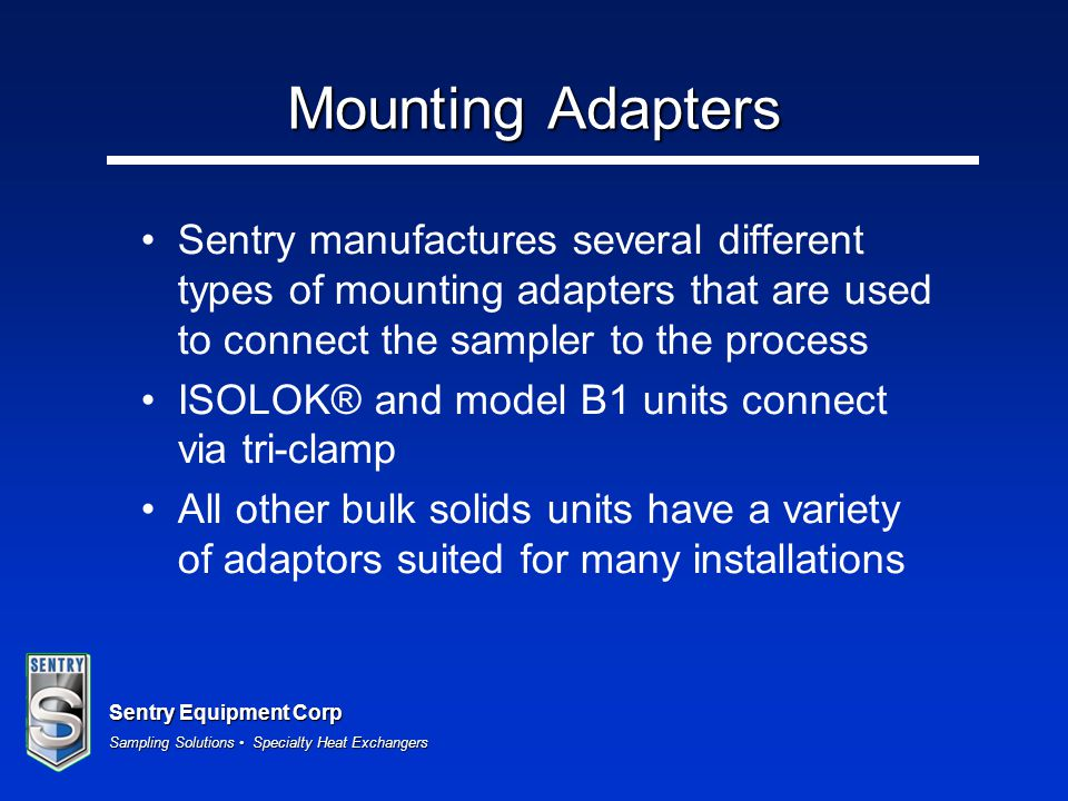 Mounting Adapters Sentry manufactures several different types of mounting adapters that are used to connect the sampler to the process.
