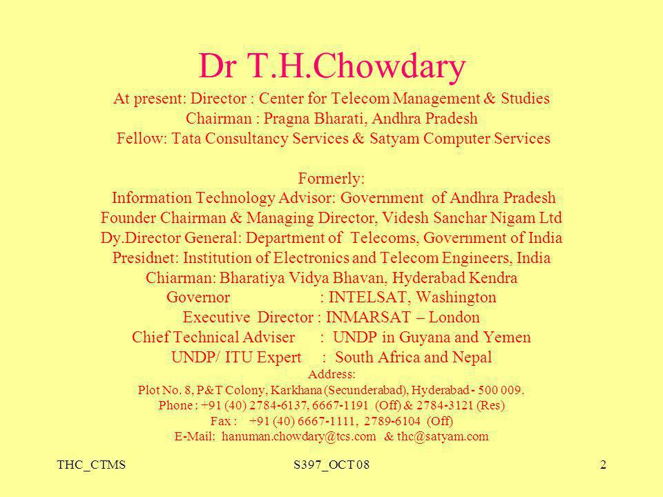 Dr T.H.Chowdary At present: Director : Center for Telecom Management & Studies. Chairman : Pragna Bharati, Andhra Pradesh.