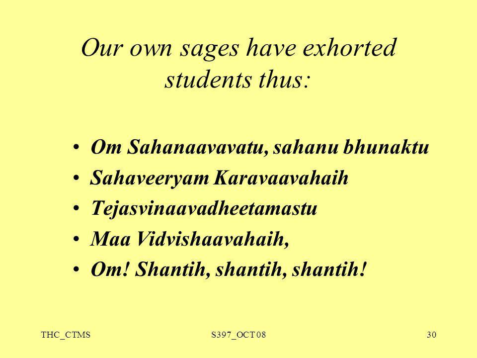 Our own sages have exhorted students thus: