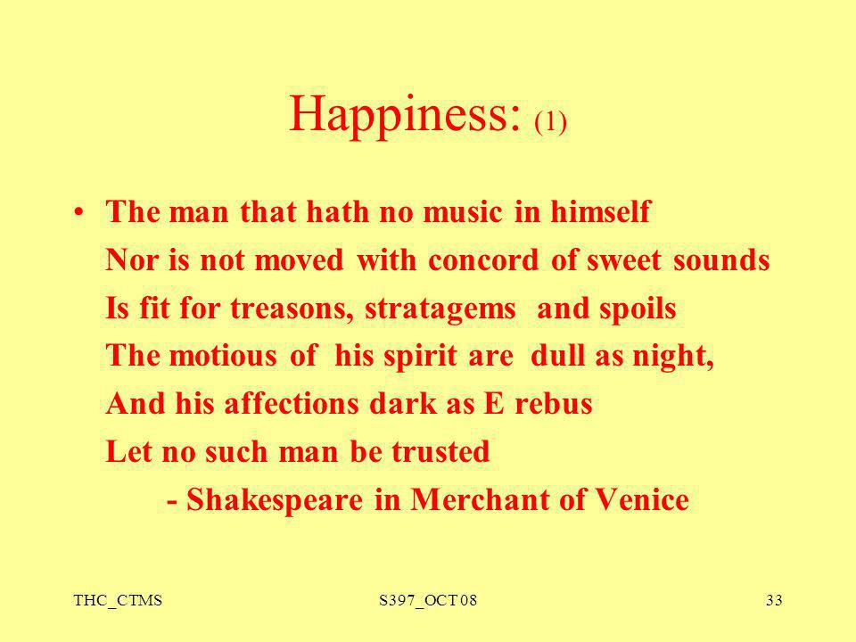 Happiness: (1) The man that hath no music in himself