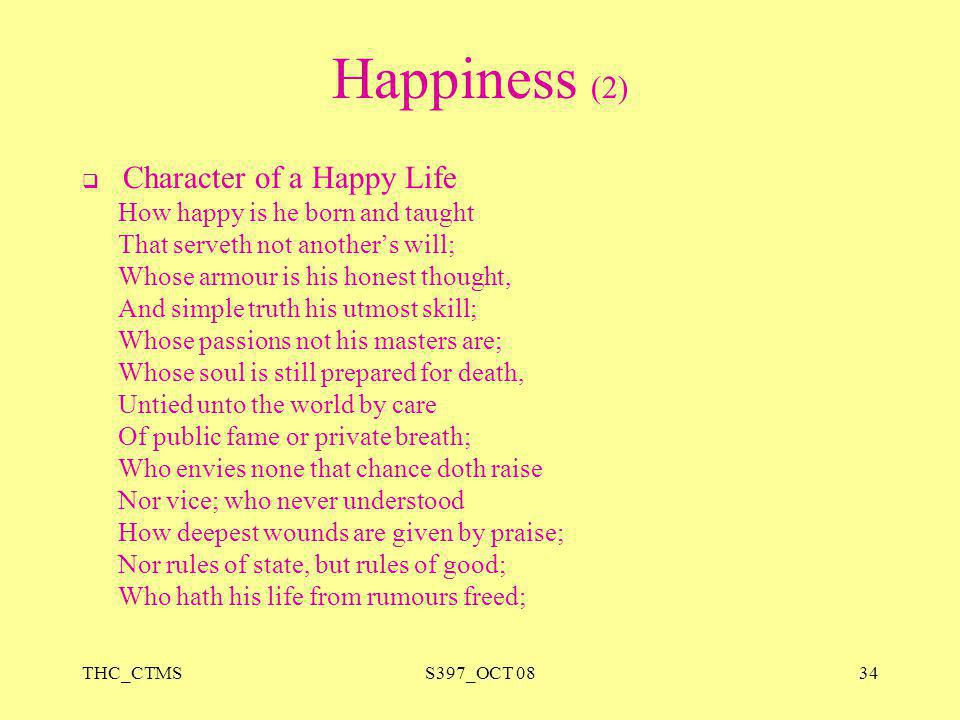 Happiness (2) That serveth not another's will;