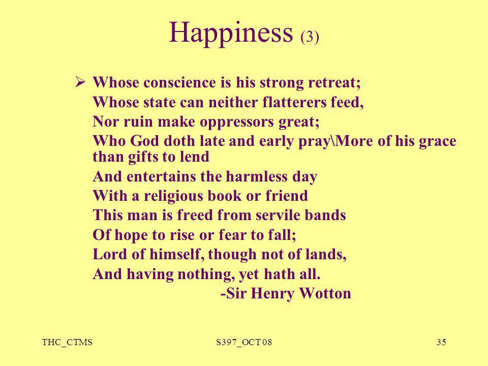 Happiness (3) Whose conscience is his strong retreat;