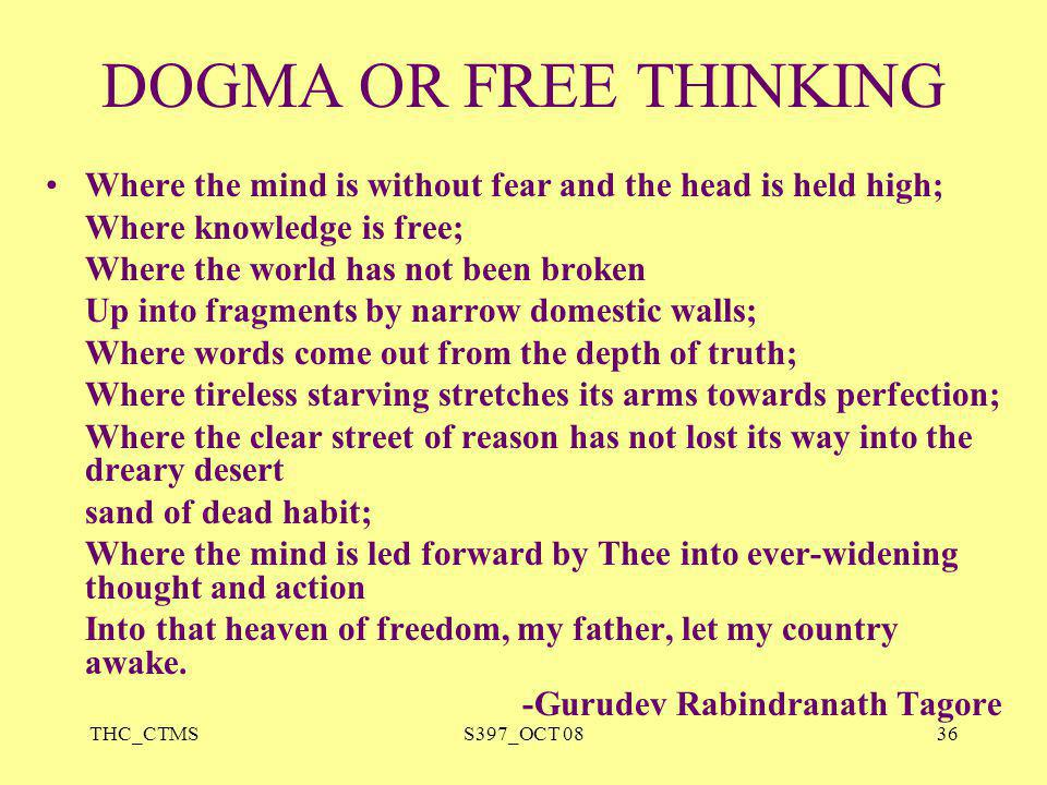 DOGMA OR FREE THINKING Where the mind is without fear and the head is held high; Where knowledge is free;