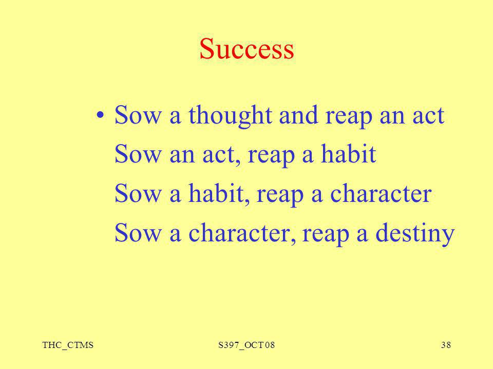 Success Sow a thought and reap an act Sow an act, reap a habit