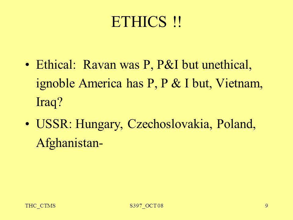ETHICS !! Ethical: Ravan was P, P&I but unethical, ignoble America has P, P & I but, Vietnam, Iraq