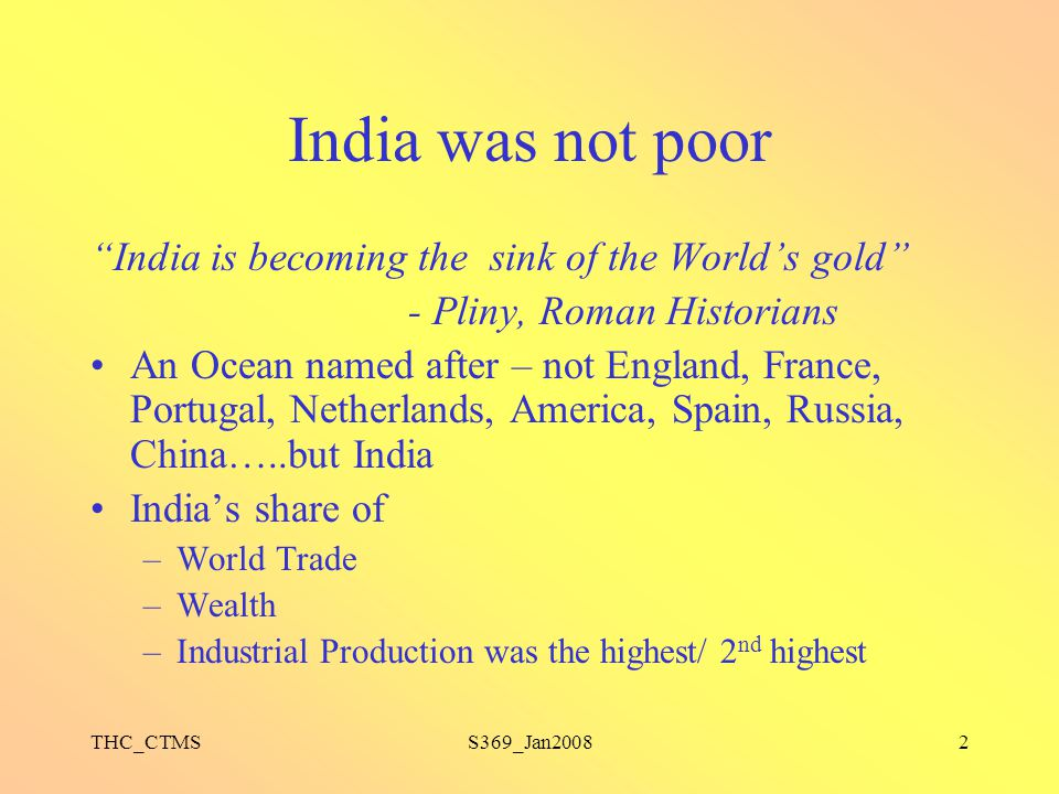 India was not poor India is becoming the sink of the World's gold