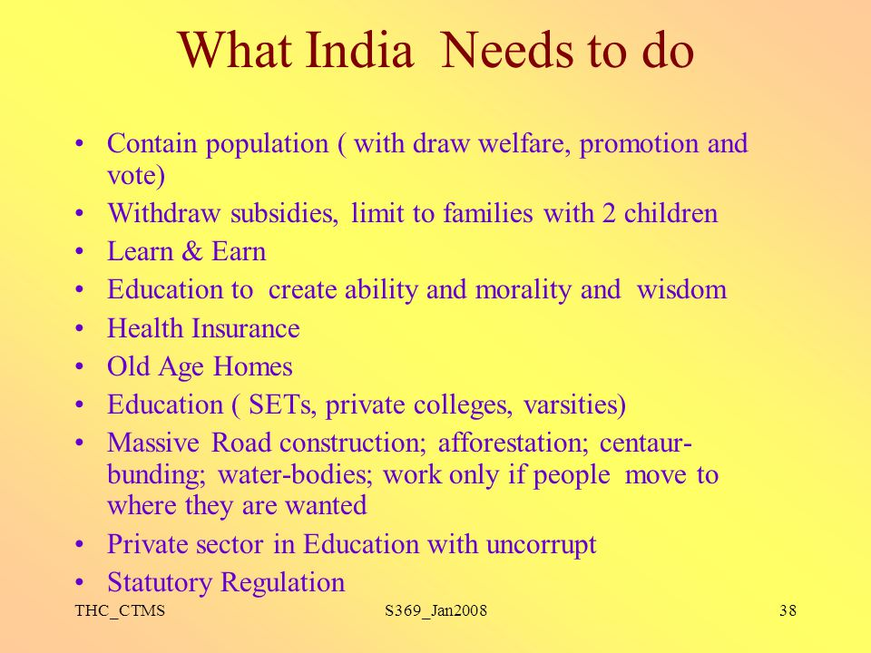What India Needs to do Contain population ( with draw welfare, promotion and vote) Withdraw subsidies, limit to families with 2 children.
