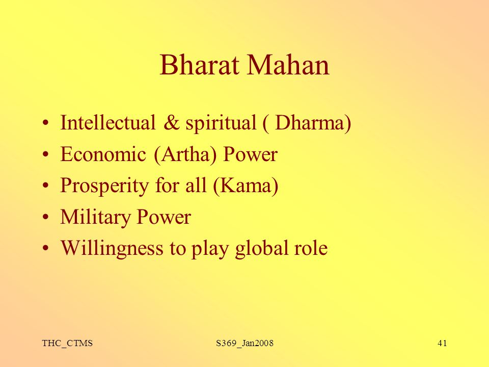 Bharat Mahan Intellectual & spiritual ( Dharma) Economic (Artha) Power