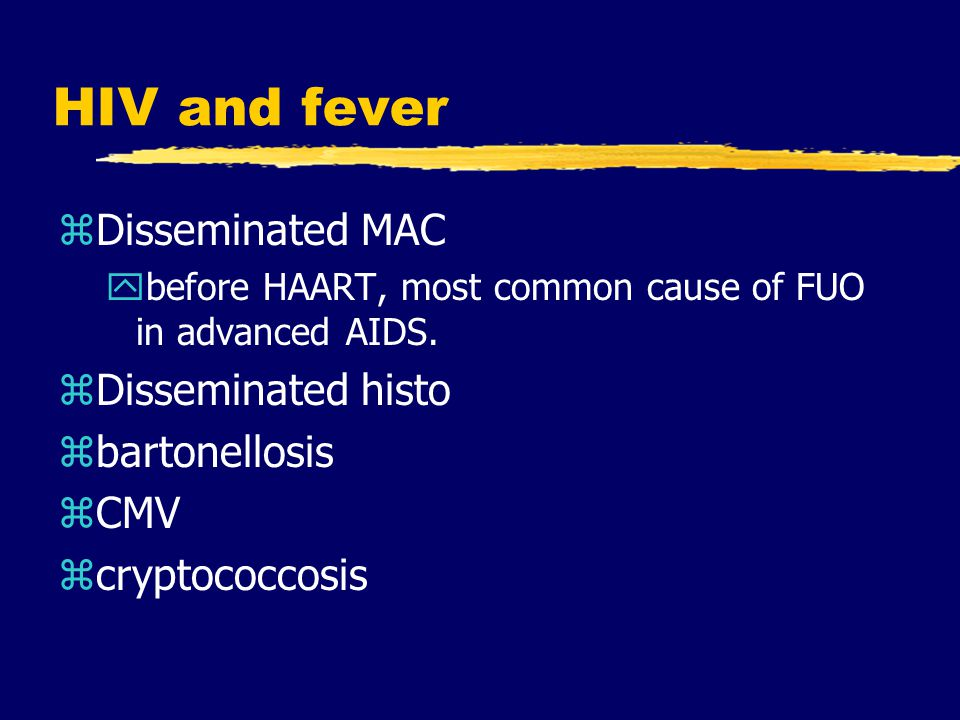 HIV and fever Disseminated MAC Disseminated histo bartonellosis CMV