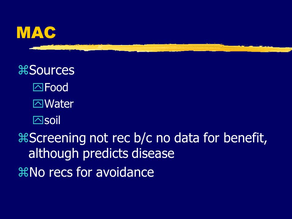 MAC Sources. Food. Water. soil. Screening not rec b/c no data for benefit, although predicts disease.