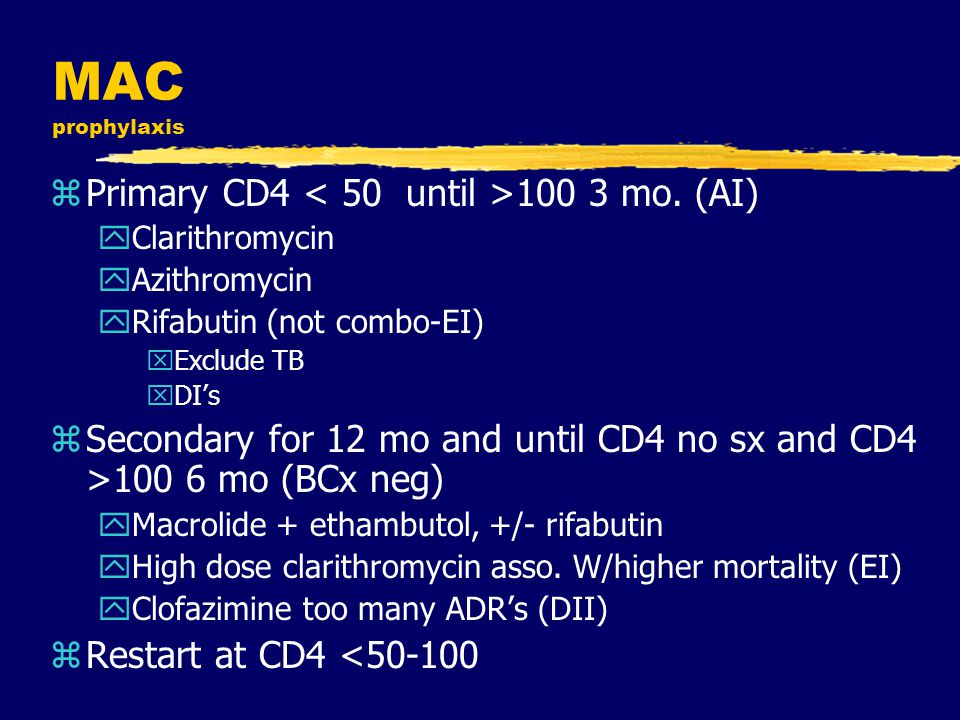 MAC prophylaxis Primary CD4 < 50 until >100 3 mo. (AI)